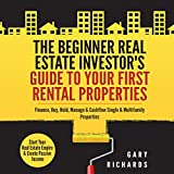 Real Estate Investing Books! - The Beginner Real Estate Investor's Guide to Your First Rental Properties: Start Your Real Estate Empire & Create Passive Income. Finance, Buy, Hold, Manage & Cashflow Single & Multifamily Properties