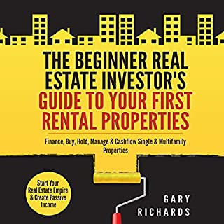 The Beginner Real Estate Investor's Guide to Your First Rental Properties audiobook cover art