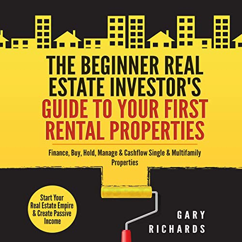 The Beginner Real Estate Investor's Guide to Your First Rental Properties     Start Your Real Estate Empire & Create Passive Income. Finance, Buy, Hold, Manage & Cashflow Single & Multifamily Properties              By:                                                                                                                                 Gary Richards                               Narrated by:                                                                                                                                 Josh Innerst                      Length: 3 hrs and 20 mins     3 ratings     Overall 4.0