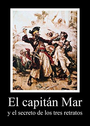 El capitán Mar y el secreto de los tres retratos (Spanish Edition)