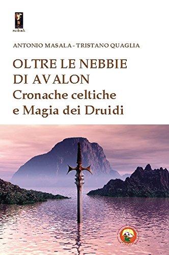 Oltre le nebbie di Avalon. Cronache celtiche e magia dei druidi