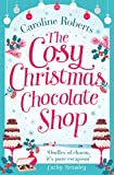 THE COSY CHRISTMAS CHOCOLATE SHOP: The perfect, feel good romantic comedy to curl up with this Christmas! (Cosy Chocolate Shop)