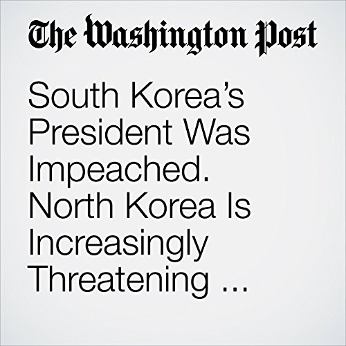 South Korea's President Was Impeached. North Korea Is Increasingly Threatening. Here's What You Need to Know. copertina
