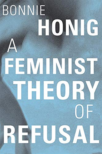 A Feminist Theory of Refusal (Mary Flexner Lectures of Bryn Mawr College, Band 4)