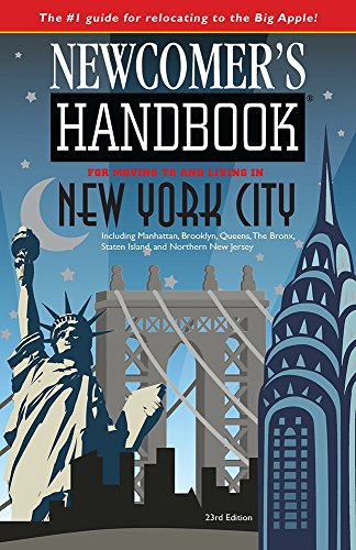 Newcomer's Handbook for Moving to and Living in New York City: Including Manhattan, Brooklyn, Queens, The Bronx, Staten Island, and Northern New Jersey
