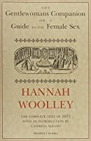 The Gentlewoman's Companion (1675): A Guide to the female Sex by Hannah Woolley(2001-10-05)