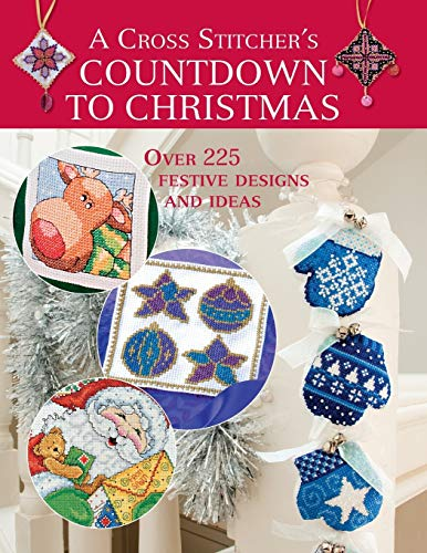 Cross Stitcher's Countdown To Christmas: Over 225 Festive Designs and Ideas