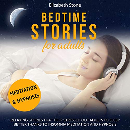 Bedtime Stories for Adults: Relaxing Stories that Help Stressed Out Adults to Sleep Better Thanks to Insomnia Meditation and Hypnosis cover art
