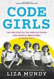 Code Girls: The True Story of the American Women Who Secretly Broke Codes in World War II (Young Readers Edition)