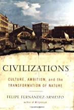 Civilizations: Culture, Ambition, and the Transformation of Nature
