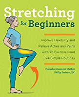 Stretching for Beginners: Improve Flexibility and Relieve Aches and Pains with 100 Exercises and 25 Simple Routines Front Cover