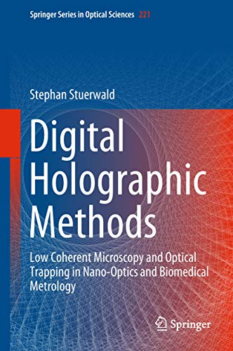 Digital Holographic Methods: Low Coherent Microscopy and Optical Trapping in Nano-Optics and Biomedical Metrology (Springer Series in Optical Sciences Book 221) (English Edition)