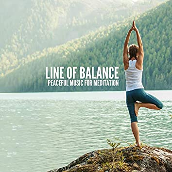 Line of Balance - Peaceful Music for Meditation, Healing, Peace, Love & Strength, Easy Listening Peaceful Songs and Music for Yoga