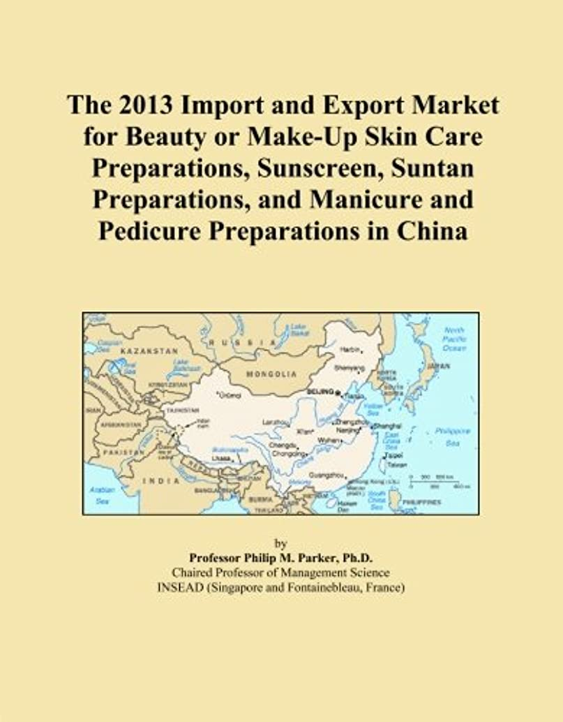 The 2013 Import and Export Market for Beauty or Make-Up Skin Care Preparations, Sunscreen, Suntan Preparations, and Manicure and Pedicure Preparations in China