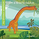 I m a Brachiosaurus (My Early Library: My Dinosaur Adventure)