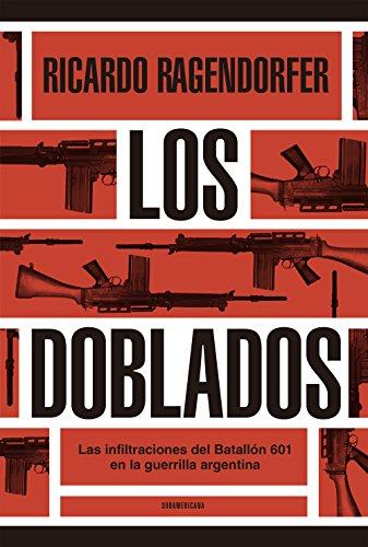 Los doblados: Las infiltraciones del Batallón 601 en la guerrilla argentina