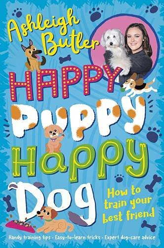 Happy Puppy, Happy Dog: How to train your best friend