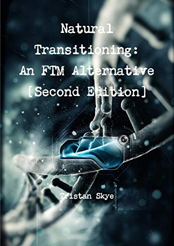 Natural Transitioning: An FTM Alternative [Second Edition]