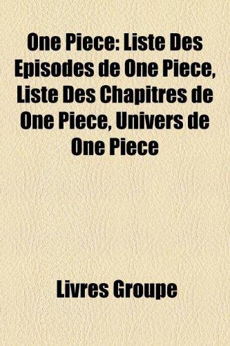 One Piece: Liste Des Épisodes de One Piece, Liste Des Chapitres de One Piece, Univers de One Piece