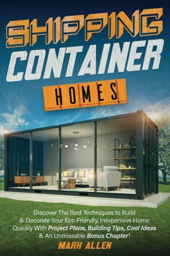 Compare Textbook Prices for SHIPPING CONTAINER HOMES: Discover The Best Techniques to Build & Decorate Your Eco Friendly, Inexpensive Home Quickly | With Project Plans, Building Tips, Cool Ideas & An Unmissable Bonus Chapter  ISBN 9798457372566 by Allen, Mark