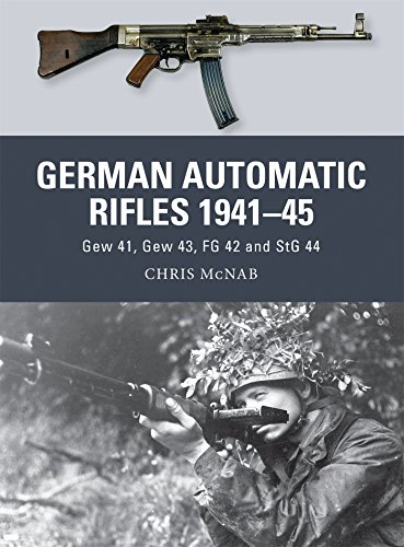 German Automatic Rifles 1941–45: Gew 41, Gew 43, FG 42 and StG 44 (Weapon, Band 24)