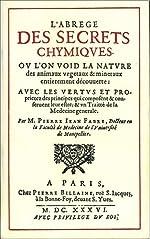 L'abrégé des secrets chymiques ou l'on void la nature des animaux végétaux & minéraux entièrement découverte de Pierre-Jean Fabre