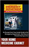 Your Home Medicine Cabinet: An Excerpt from Your Inside Guide to the Emergency Department--And How to Prevent Having to Go! (Excerpts from Your Inside ... to Prevent Having to Go!) (English Edition)