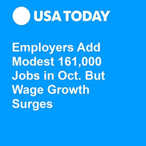 Employers Add Modest 161,000 Jobs in Oct. But Wage Growth Surges audiobook cover art