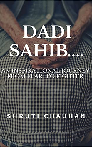 Dadi Sahib....: An Inspirational Journey From Fear To Fighter (English Edition)