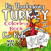 Big Thanksgiving Turkey Coloring Book For Kids Ages 2-5: A Collection of Fun and Easy Thanksgiving Day Turkey Coloring Pages for Kids, Toddlers and Preschool