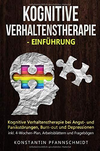 Kognitive Verhaltenstherapie - Einführung: Kognitive Verhaltenstherapie bei Angst- und Panikstörungen, Burn-out und Depressionen | inkl. 4-Wochen-Plan, Arbeitsblättern und Fragebögen