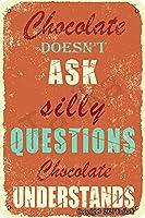 チョコレートは、チョコレートを理解していない愚かな質問を求めていませんティン20 x 30 cmビンテージ