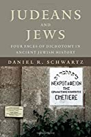 Judeans and Jews: Four Faces of Dichotomy in Ancient Jewish History (The Kenneth Michael Tanenbaum Series in Jewish Studies)