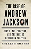 Image of The Rise of Andrew Jackson: Myth, Manipulation, and the Making of Modern Politics