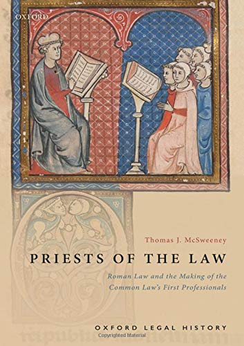 Compare Textbook Prices for Priests of the Law: Roman Law and the Making of the Common Law's First Professionals Oxford Legal History  ISBN 9780198845454 by McSweeney, Thomas J.