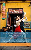 Essential Buenos Aires City Guide: Eating   Drinking   Sightseeing   Tango   Hotels   Football   Shopping   Nightlife   And More... (English Edition)