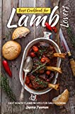 Best Cookbook for Lamb Lovers: Easy Healthy Lamb Recipes for Daily Cooking
