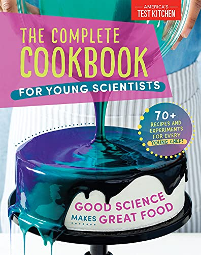 The Complete Cookbook for Young Scientists: Good Science Makes Great Food: 70+ Recipes, Experiments,