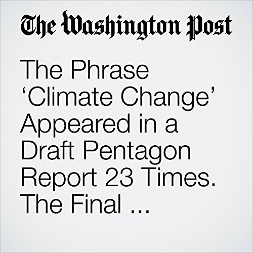 The Phrase 'Climate Change' Appeared in a Draft Pentagon Report 23 Times. The Final Version Used It Once. audiobook cover art
