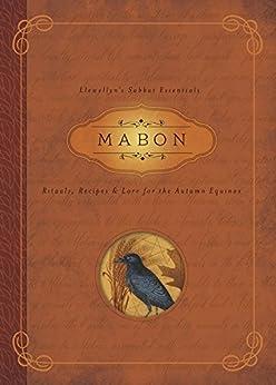 Mabon: Rituals, Recipes & Lore for the Autumn Equinox (Llewellyn's Sabbat Essentials Book 5) by [Diana Rajchel, Llewellyn]