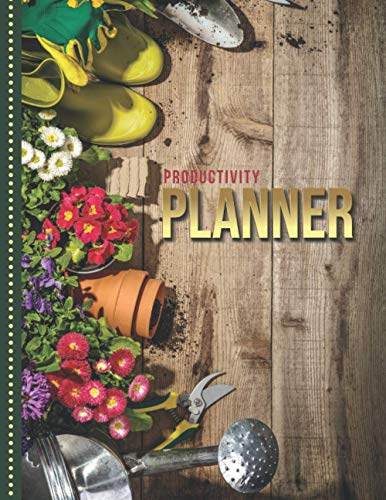 Productivity Planner: Rustic Gardening Accessories - Flower Art Photo / Undated Weekly Organizer / 52-Week Life Journal With To Do List - Habit and ... Calendar / Large Time Management Agenda Gift