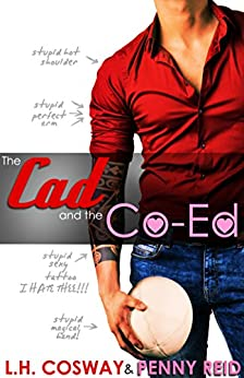 The Cad and the Co-Ed: Secret Baby Sports Romance (Rugby Book 3) by [Penny Reid, L.H. Cosway]