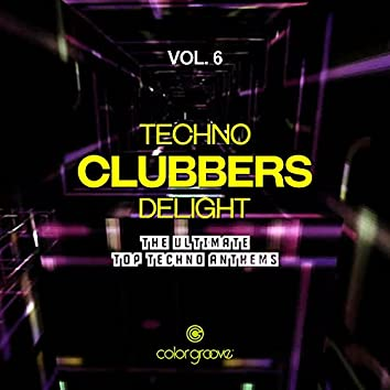 Techno Clubbers Delight, Vol. 6 (The Ultimate Top Techno Anthems)