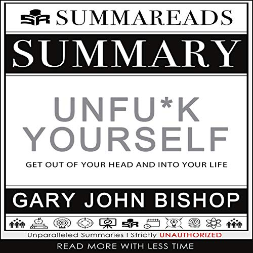 Summary of Unfu*k Yourself: Get Out of Your Head and into Your Life by Gary John Bishop cover art