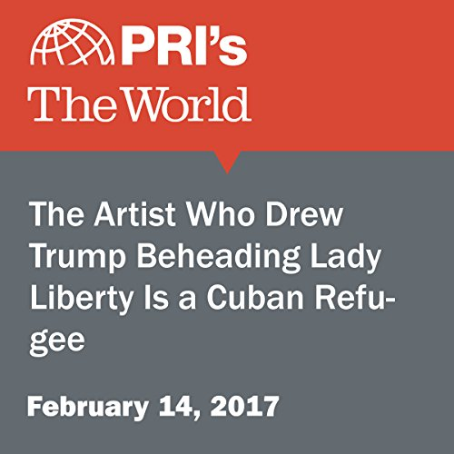 The Artist Who Drew Trump Beheading Lady Liberty Is a Cuban Refugee cover art
