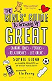 The Girls' Guide to Growing Up Great: Changing Bodies, Periods, Relationships, Life Online