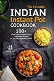 The Essential Indian Instant Pot Cookbook: 100+ Wholesome Authentic Flavors and Modern Recipes for Your Electric Pressure Cooker