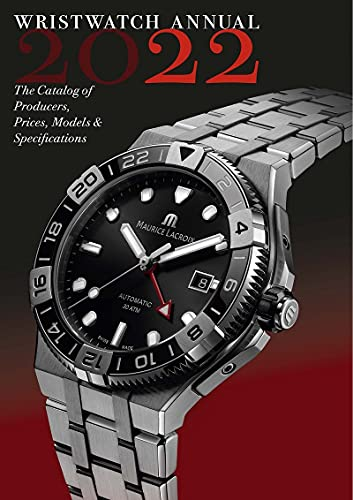 The Wristwatch Annual 2022: The Catalog of Producers, Prices, Models, and Specifications
