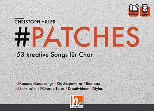 PATCHES - 53 kreative Songs für Chor: Chorbuch mit e-book+ und App