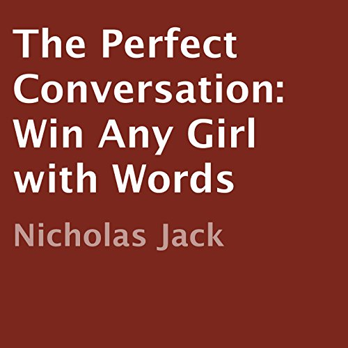 The Perfect Conversation: Win Any Girl with Words audiobook cover art